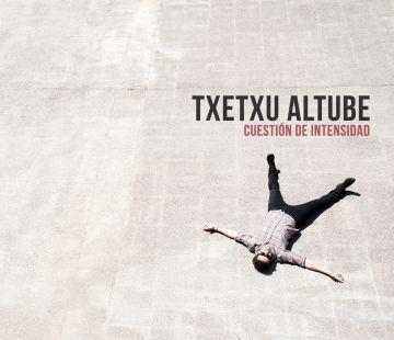 Resultado de imagen de TXETXU ALTUBE - CUESTIÓN DE INTENSIDAD