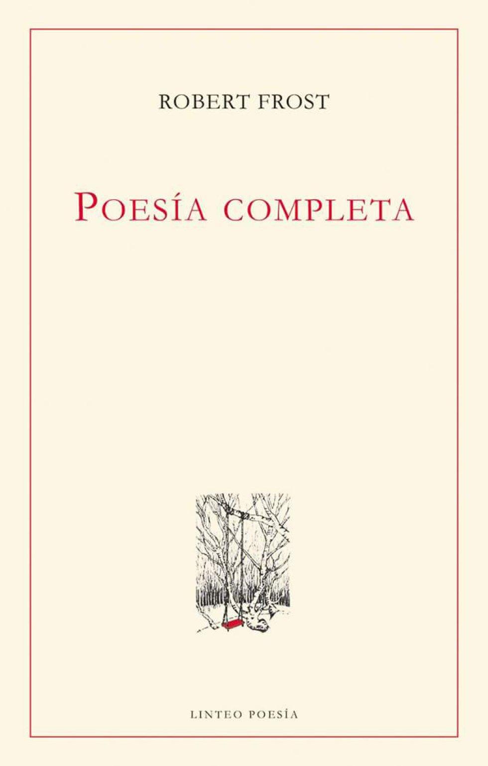 POESÍA COMPLETA (Linteo). Robert Frost. Andrés Catalán es un infatigable traductor de poesía. Este año se han publicado sus versiones completas de Robert Lowell y de Robert Frost. Causa emoción encontrarse con la sencilla materia lírica y cívica, bien norteamericana, de Frost. Catalán encaró una tarea ardua y necesaria. Frost escribió muchísimo y debíamos tenerlo todo en español, incluso cuando no todo lo leyéramos. Son 868 páginas para hojear, detenerse, cerrar el libro, volver a él. La poesía de Frost es un río, o un bosque, o una tierra que existe antes que nosotros (así lo escribió él). Como a los ríos, a veces se los mira de lejos y a veces se los navega. Imposible ignorarlos. Por BEATRIZ SARLO