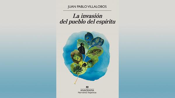 ¿Por qué debes leer La invasión del pueblo del espíritu de Juan Pablo Villalobos?