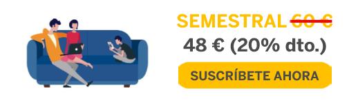 SEMESTRAL 48 € (20% de dto.) Suscríbete ahora.