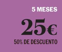 5 MESES POR 25 € (50% DE DESCUENTO)
